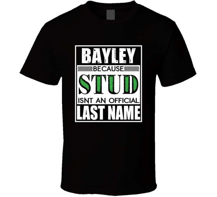 Bayley Because Stud Official Last Name Funny T Shirt
