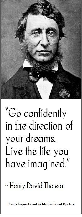 "Henry David Thoreau: ""Go confidently in the direction of your dreams. Live the life you have imagined.""  