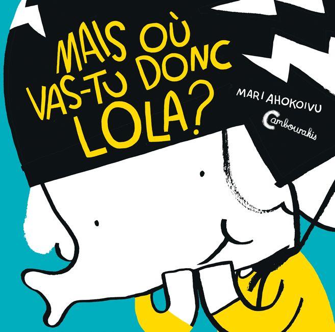 Lola Olifante 1 : Mais où vas-tu donc Lola ? - Editions Cambourakis
