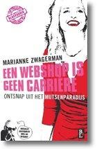 Titel spreekt me niet aan, maar ben benieuwd naar de inhoud.    Marianne Zwagerman roept in 'Een webshop is geen carrière' vrouwen op het beeld van de Nederlandse vrouw bij te stellen en de strijd met de muts aan te gaan die stilletjes ons land veroverd lijkt te hebben. Zwagerman put daarvoor uit haar eigen carrière. Zij wist de top te bereiken in haar vak, maar vergat om het leuk te hebben onderweg. Ze verloor haar doddigheid uit het oog en viel keihard naar beneden.
