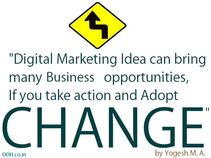 Digital Marketing Idea can bring many business opportunities, If you take action and adopt CHANGE.