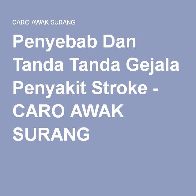 Penyebab Dan Tanda Tanda Gejala Penyakit Stroke - CARO AWAK SURANG
