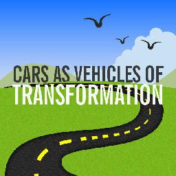 Cars as vehicles of transformation.