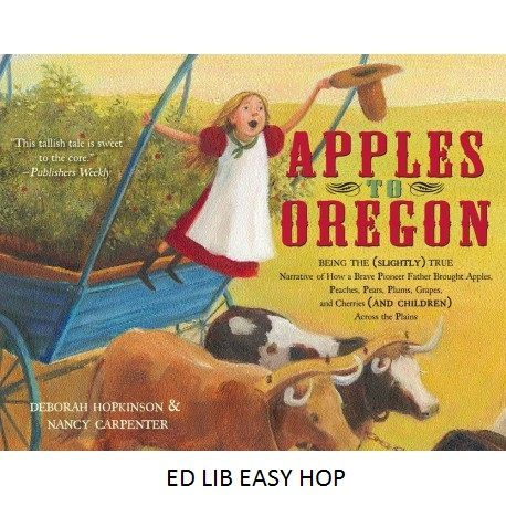 Apples to Oregon: Being the (Slightly) True Narrative of How a Brace Pioneer Father Brought Apples, Peaches, Pears, Plums, Grapes, and Cherries (and Children) Across the Plains - by Deborah Hopkinson.