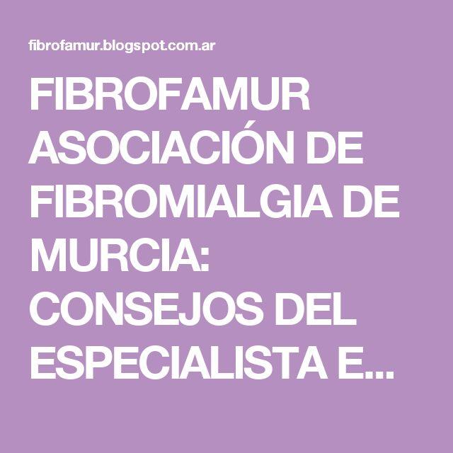 FIBROFAMUR ASOCIACIÓN DE FIBROMIALGIA DE MURCIA: CONSEJOS DEL ESPECIALISTA EN ACTIVIDAD FÍSICA TERAPÉUTICA