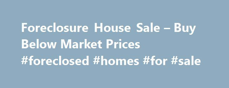 Foreclosure House Sale – Buy Below Market Prices #foreclosed #homes #for #sale http://property.nef2.com/foreclosure-house-sale-buy-below-market-prices-foreclosed-homes-for-sale/  How We Find Properties Under Market Value As you know many people are facing the unpleasant prospect of being underwater in their mortgage or not being able to make their payments. Some of these owners call us for help. At that point we secure an option from them and initiate what is called a short sale. A short…