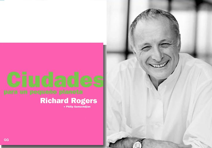"""Ciudades para un pequeño planeta"" Richard Rogers"