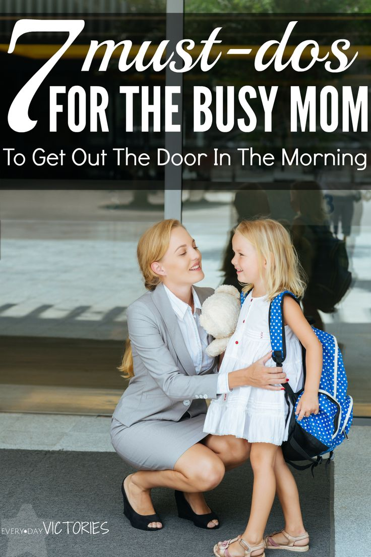 7 must-dos for the busy mom to get out in the morning...