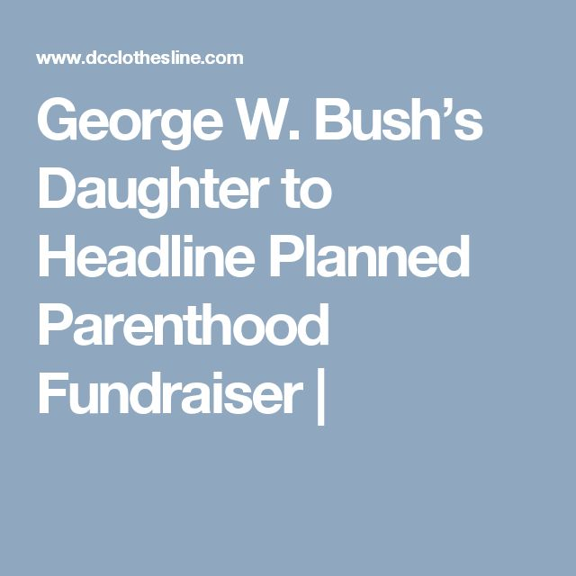 George W. Bush's Daughter to Headline Planned Parenthood Fundraiser |
