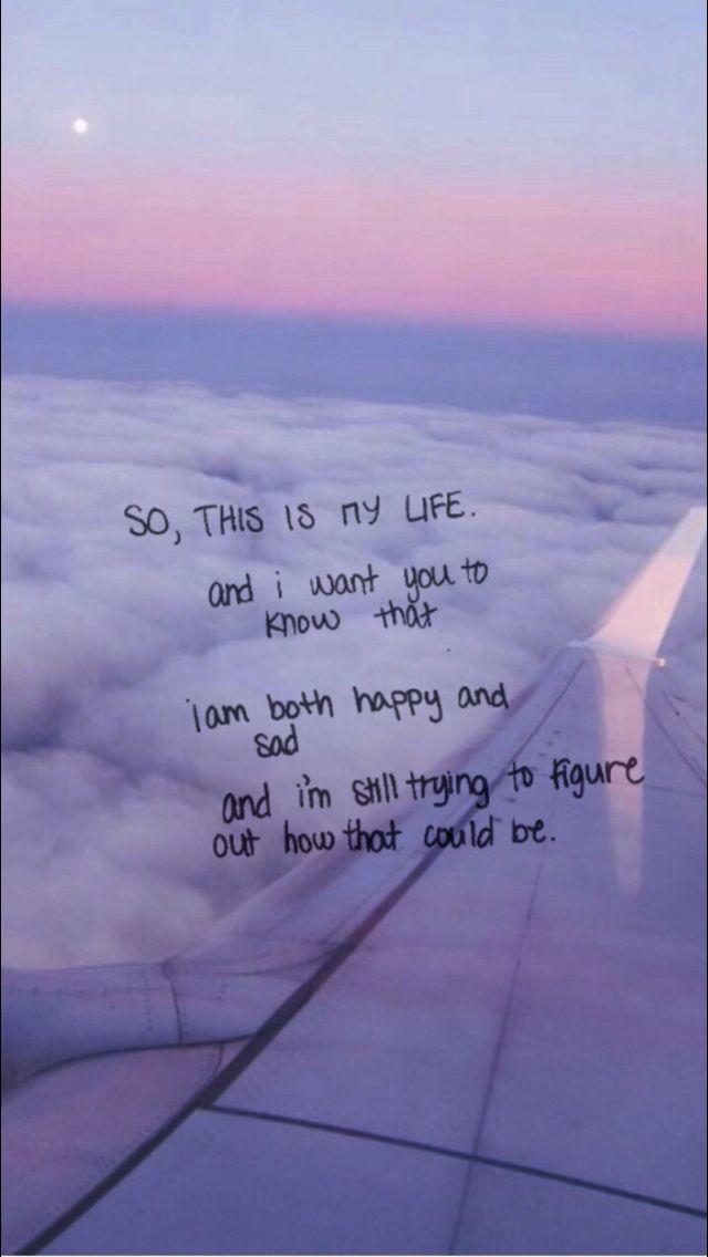 Então, esta é a minha vida. E eu quero que você saiba que, eu sou tanto feliz e triste. E eu ainda estou tentando descobrir como isso poderia ser