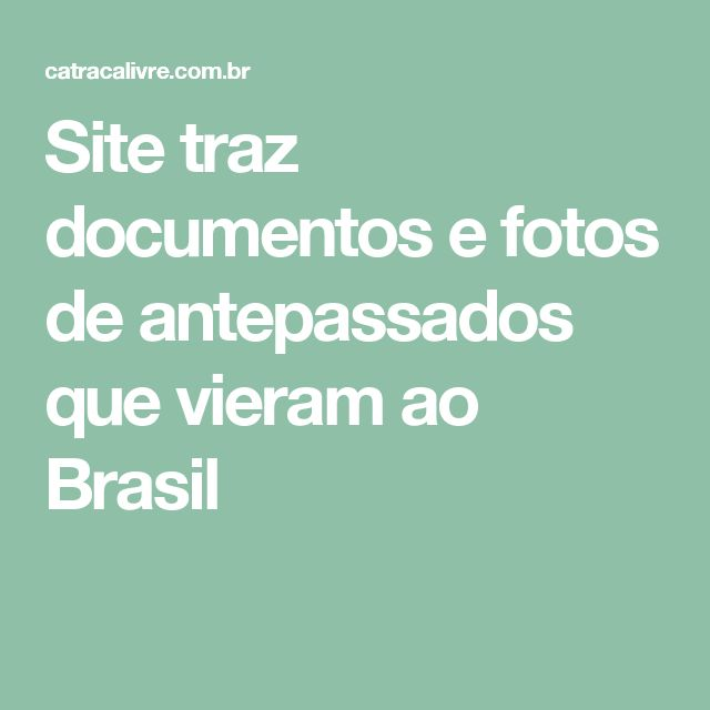 Site traz documentos e fotos de antepassados que vieram ao Brasil