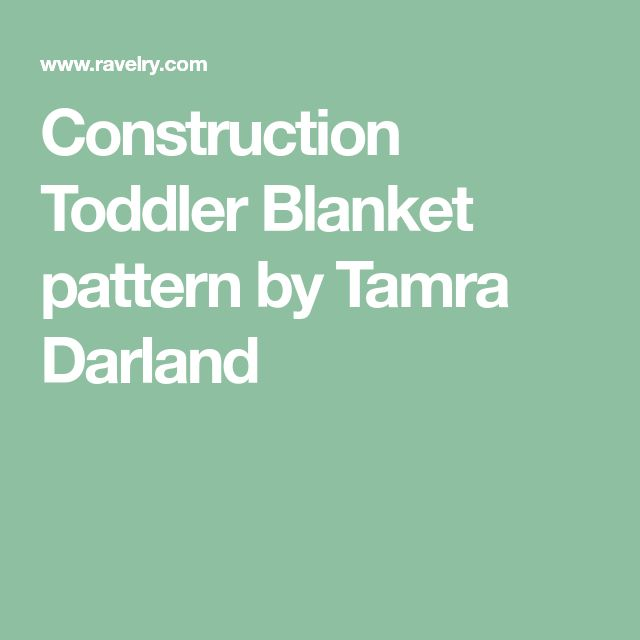Construction Toddler Blanket pattern by Tamra Darland