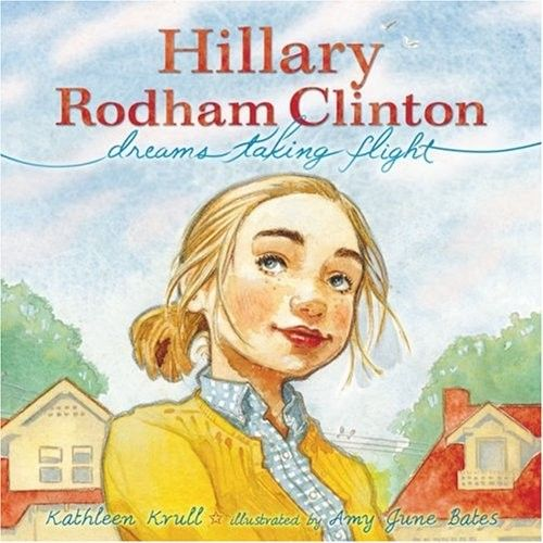 Hillary Rodham Clinton: Dreams Taking Flight -- picture book biography of a young Hillary Clinton