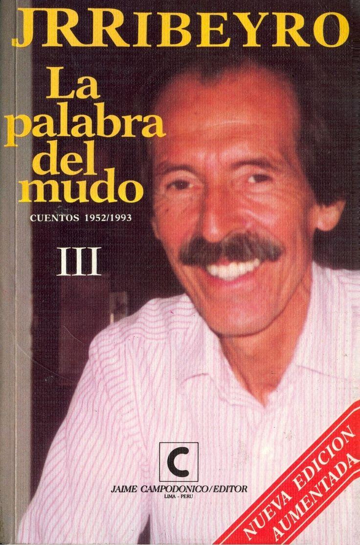 Julio Ramón Ribeyro - La palabra del mudo / PQ 8497.R47 P19 1994 T.3