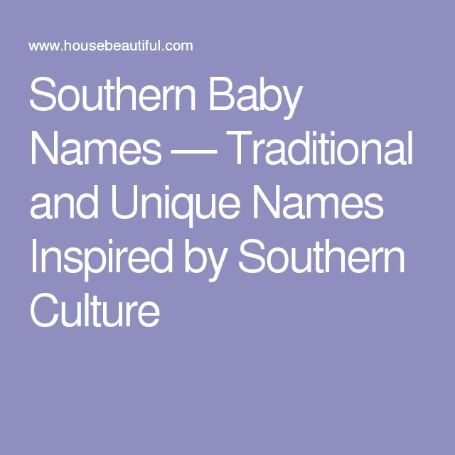 Southern Baby Names — Traditional and Unique Names Inspired by Southern Culture