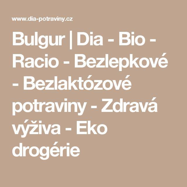 Bulgur | Dia - Bio - Racio - Bezlepkové - Bezlaktózové potraviny - Zdravá výživa - Eko drogérie