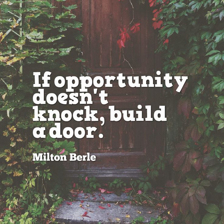 Today Quote: If opportunity doesn't knock, build a door.