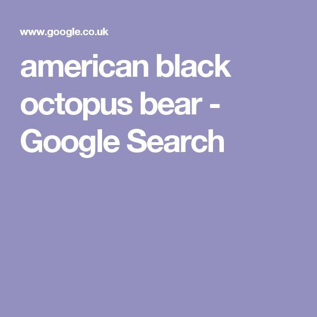 american black octopus bear - Google Search