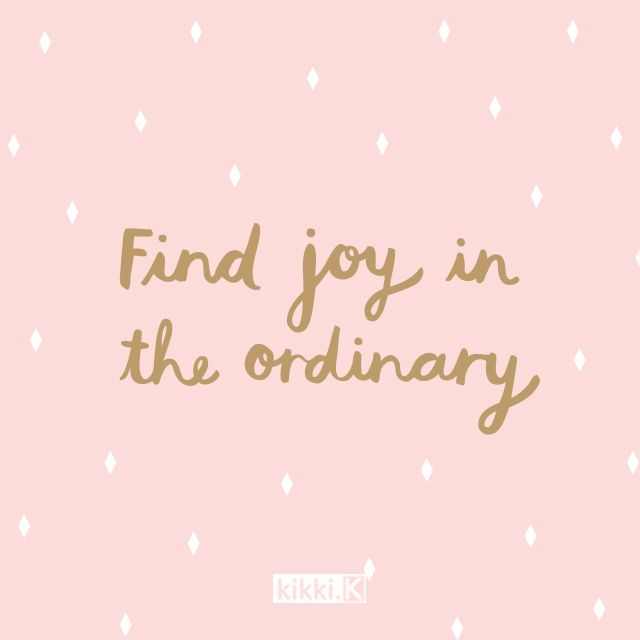 Find joy in the ordinary. #livebright #kikkiK www.kikki-k.com