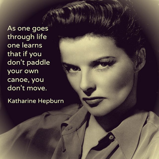 """""""As one goes through life one learns that if you don't paddle your own canoe, you don't move."""" Katharine Hepburn #katharinehepburn #happiness"""