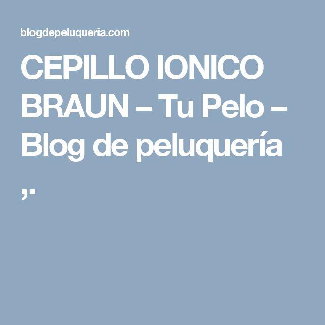CEPILLO IONICO BRAUN – Tu Pelo – Blog de peluquería ,.