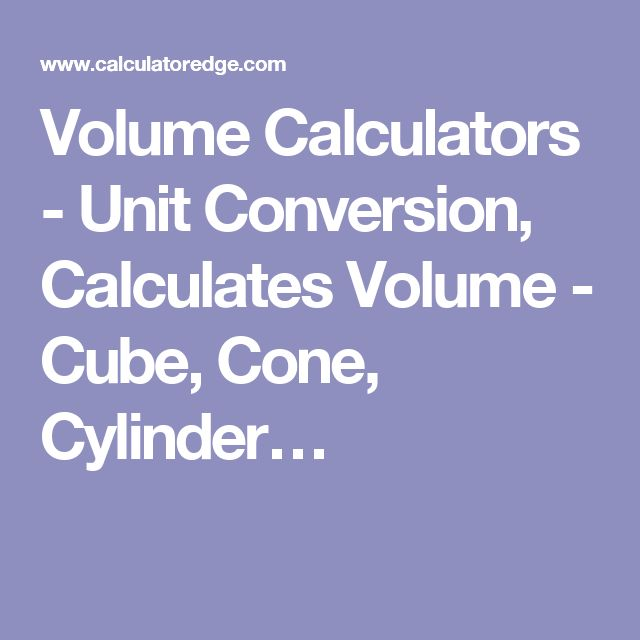 Volume Calculators - Unit Conversion, Calculates Volume - Cube, Cone, Cylinder…