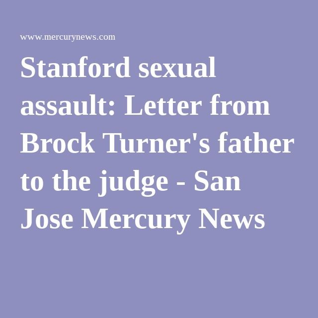 Stanford sexual assault: Letter from Brock Turner's father to the judge - San Jose Mercury News