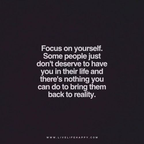 Focus on yourself. Some people just don't deserve to have you in their life and there's nothing you can do to bring them back to reality. www.LiveLifeHappy.com