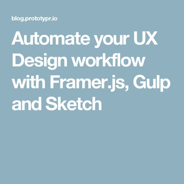 Automate your UX Design workflow with Framer.js, Gulp and Sketch