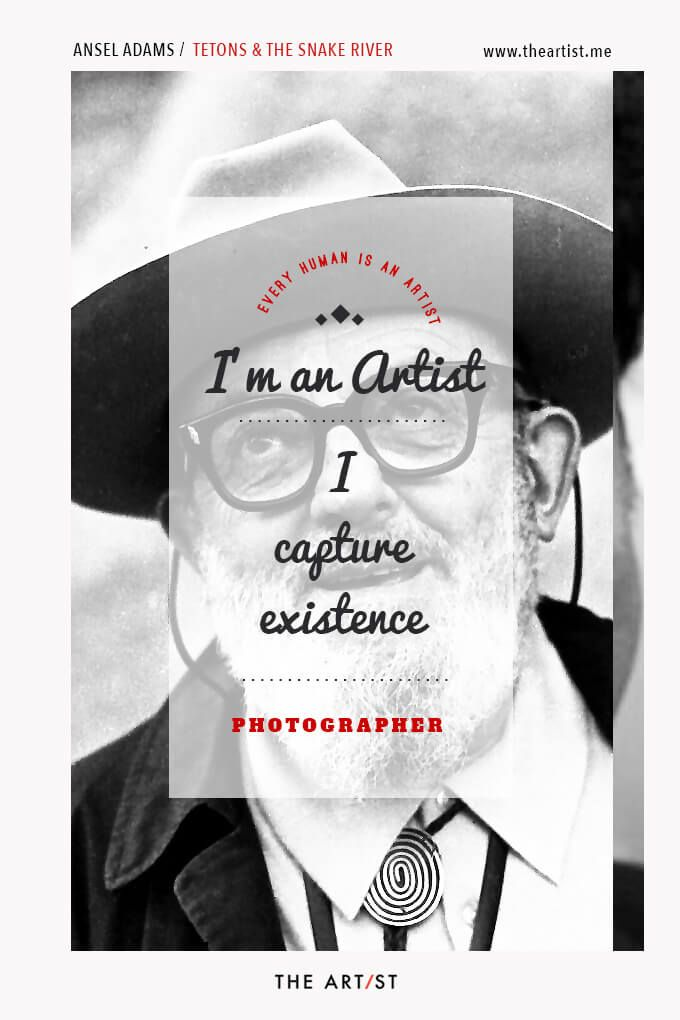 Every Human Is An Artist - Ansel Adams, one of the great photographers