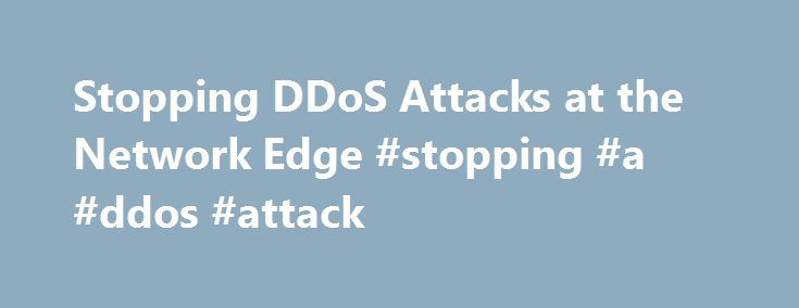 Stopping DDoS Attacks at the Network Edge #stopping #a #ddos #attack http://rentals.nef2.com/stopping-ddos-attacks-at-the-network-edge-stopping-a-ddos-attack/  # Stopping DDoS Attacks at the Network Edge Greg Smith – June 11, 2015 – 1 Comment We've been talking a lot about security this week with the announcement of the Firepower 9300 and how we're helping to secure the Evolved Programmable Network. Earlier posts talked about the security threat. the challenge to video delivery networks, and…