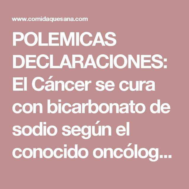 POLEMICAS DECLARACIONES: El Cáncer se cura con bicarbonato de sodio según el conocido oncólogo Tullio Simoncini - Comida que Sana
