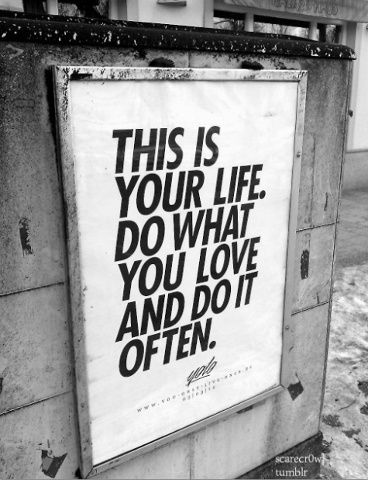 This is your life. Do what you love and do it often. #motivation #motivational #quote #quotes #inspiration