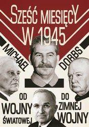Cyfrowe Publikacje - Okazja dnia!: Sześć miesięcy w 1945. Roosevelt, Stalin, Churchil...