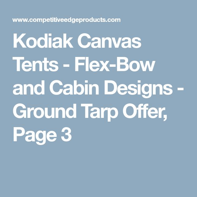 Kodiak Canvas Tents - Flex-Bow and Cabin Designs - Ground Tarp Offer, Page 3
