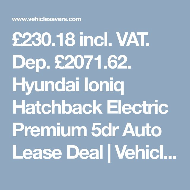 £230.18 incl. VAT. Dep. £2071.62. Hyundai Ioniq Hatchback Electric Premium 5dr Auto Lease Deal | VehicleSavers.com
