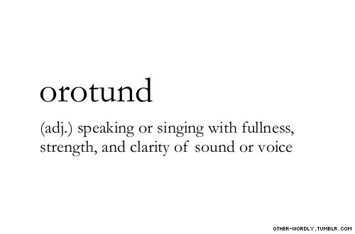 pronunciation |  \or-O-tund\ (OAR-oh-tund)                                    #orotund, adjective, origin: latin, english, voice, sound, clear voice, clear sound, words, otherwordly, other-wordly, definitions, O,
