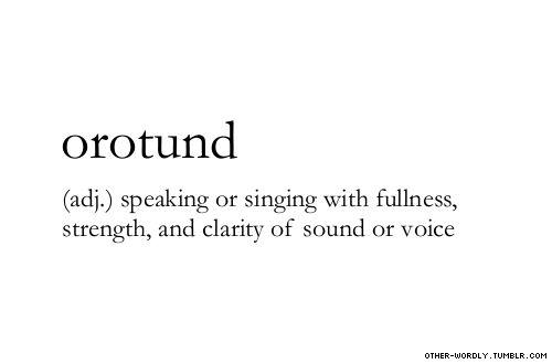 pronunciation |  \or-O-tund\ (OAR-oh-tund)                                    #orotund, adjective, origin: latin, english, voice, sound, clear voice, clear sound, words, otherwordly, other-wordly, definitions, O,