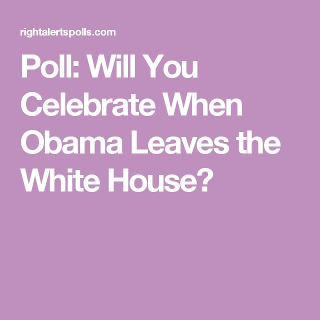 Poll: Will You Celebrate When Obama Leaves the White House?