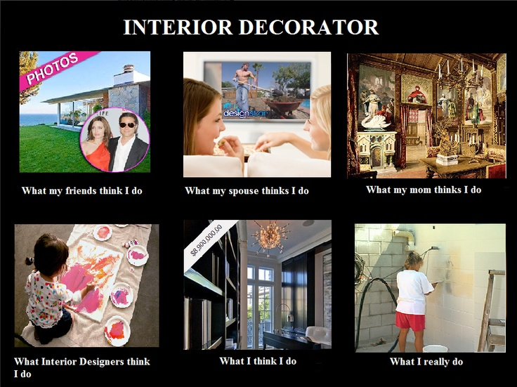 How People View My Profession Interior Decorator Funny Meme Design
