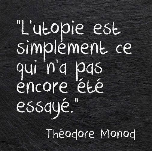 utopia is simply what hasn't been tried yet-Théodore Monod