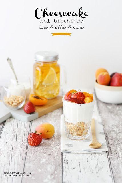 La tana del coniglio: Cheesecake nel bicchiere con frutta fresca