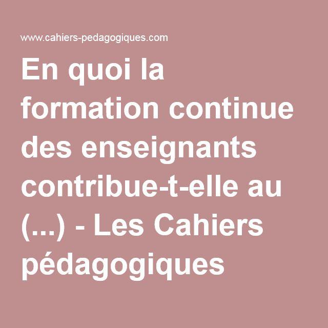 En quoi la formation continue des enseignants contribue-t-elle au (...) - Les Cahiers pédagogiques