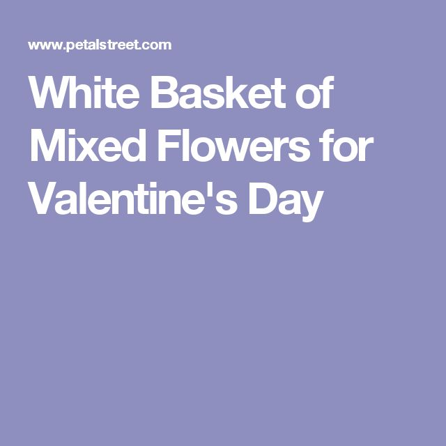 White Basket of Mixed Flowers for Valentine's Day