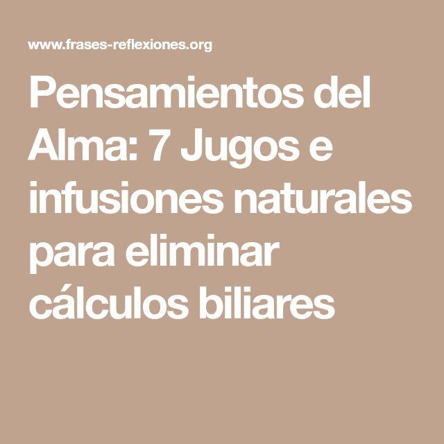 Pensamientos del Alma: 7 Jugos e infusiones naturales para eliminar cálculos biliares