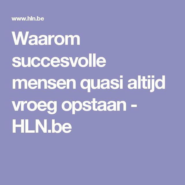 Waarom succesvolle mensen quasi altijd vroeg opstaan - HLN.be