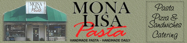 Mona Lisa Pasta - Home Made Pasta, Pizza, Sandwiches to go, take out, Catering, Home made Sauce, Charlottesville Virginia