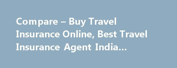Compare – Buy Travel Insurance Online, Best Travel Insurance Agent India #travel #bottles http://travel.remmont.com/compare-buy-travel-insurance-online-best-travel-insurance-agent-india-travel-bottles/  #insurance travel # Travel Medical Insurance That Reunites Families Travel Insurance India  is a vital travel insurance portal for citizens of India and travellers to India. People can easily obtain valuable information on the many travel insurance plans we offer along with the ability to get…