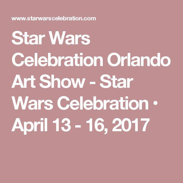 Star Wars Celebration Orlando Art Show - Star Wars Celebration • April 13 - 16, 2017
