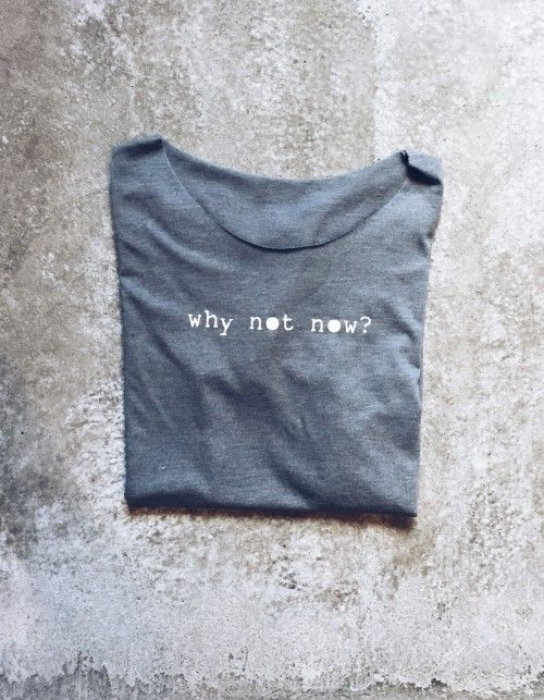 t-shirt (why not now)